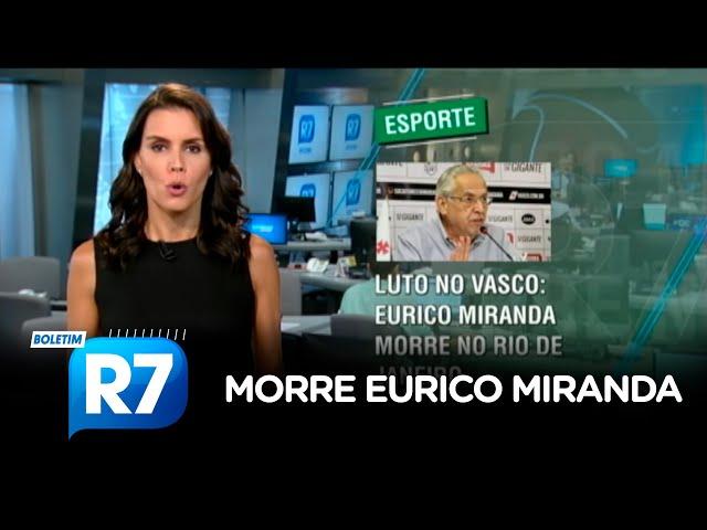 Boletim R7: Eurico Miranda morre aos 74 anos no Rio de Janeiro