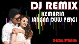 Download lagu DJ KEMARIN REMIX SPECIAL SEVENTEEN MP3