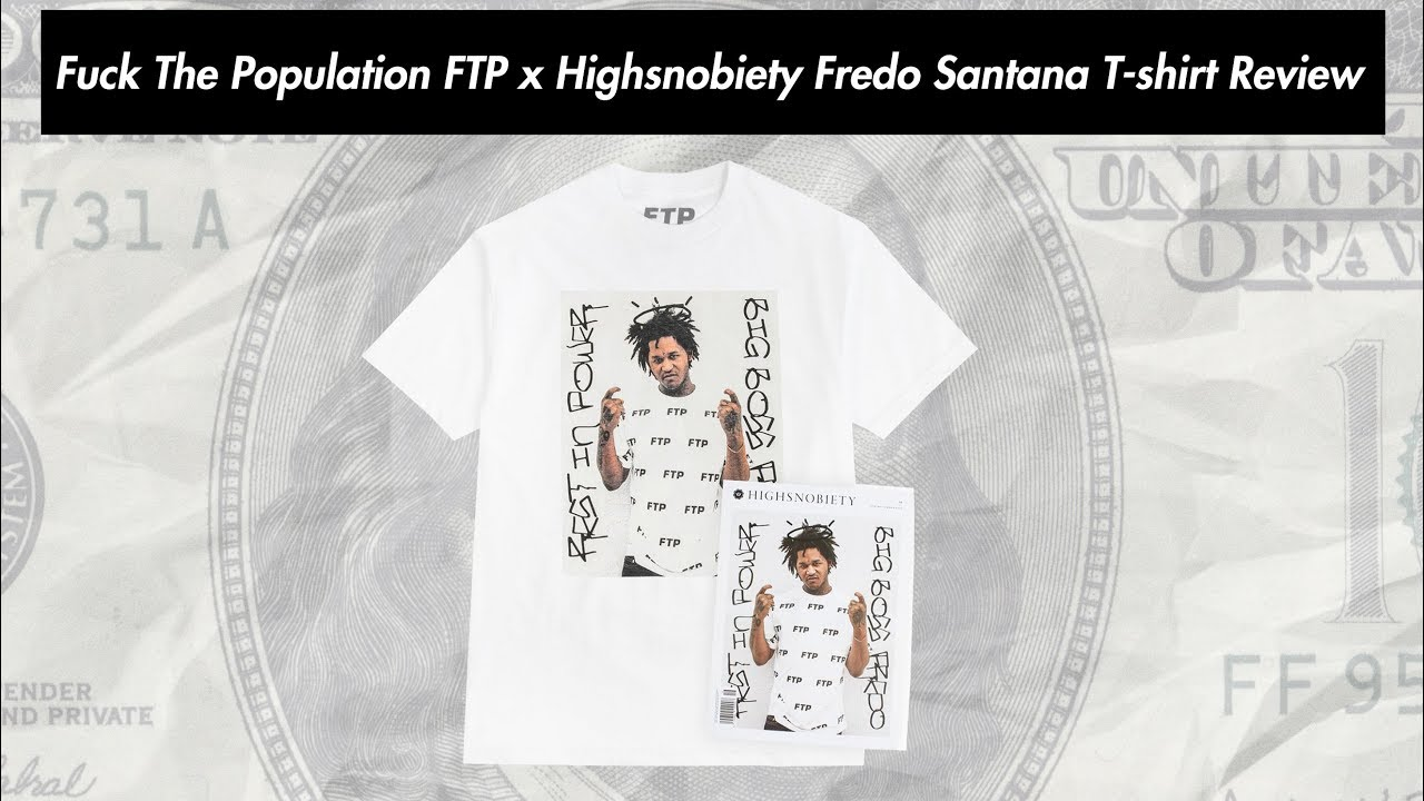 a70f4d1dfac Fuck The Population FTP x Highsnobiety Fredo Santana T-shirt Review ...