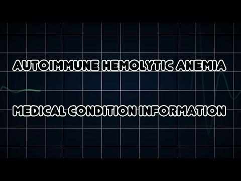 Autoimmune hemolytic anemia (Medical Condition)
