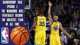The Warriors will eventually become the greatest team of all time - Barbershop talk (Episode 1)