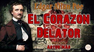 Edgar Allan Poe - El Corazón Delator (Audiolibro Completo en Español Teatralizado) [Voz Real Humana]