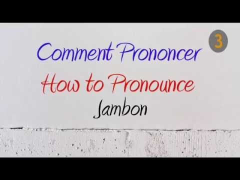 How To Pronounce – Comment Prononcer : Jambon (Ham)