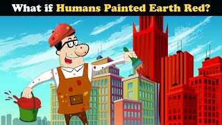 What if Humans painted Earth Red? + more videos | #aumsum #kids #science #education #whatif