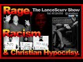 Rage, Racism & Christian Hypocrisy! - The LanceScurv Show