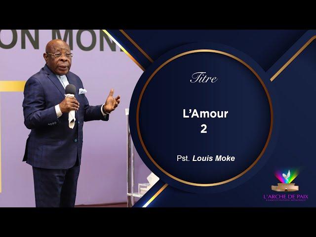 L'AMOUR  - PASTEUR LOUIS MOKE - DIMANCHE 30 MAI - P2/2