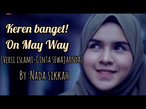 On My Way Versi Islamic Cinta Sewajarnya By Nada Sikkah