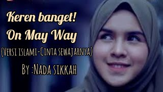 ON MY WAY versi ISLAMIC (CINTA SEWAJARNYA - BY NADA SIKKAH)