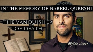 "In The Memory of Nabeel Qureshi  ""The Vanquisher of Death"" 
