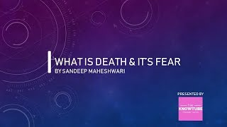 [Motivation] - What is Death & It's Fear by Sandeep Maheshwari