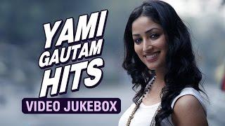 Yami Gautam Hits   Video Jukebox