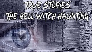 True Stories: The Bell Witch Haunting