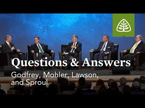 Godfrey, Mohler, Lawson, and Sproul: Questions & Answers