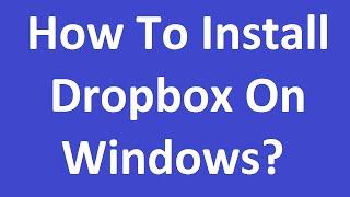 How To Install DropBox On Windows?