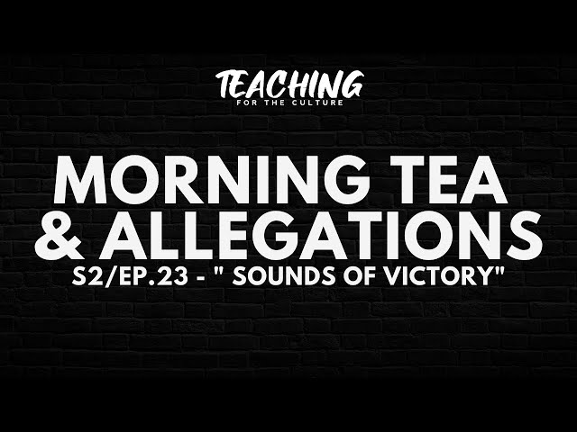 Morning Tea & Allegations S2 - EP. 23 -