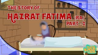 Family Of Prophet Muhammad (SAW) Stories | Hazrat Fatima (RA) | Part 2 | Quran Stories