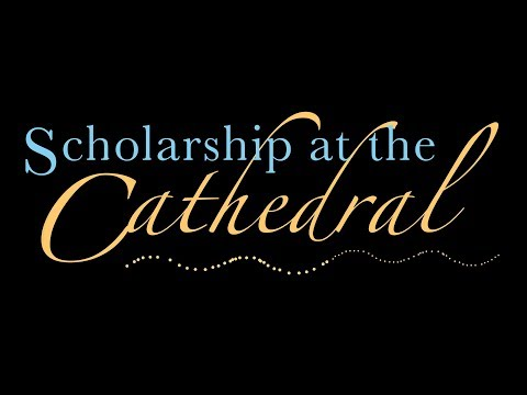 Scholarship at the Cathedral: Faith on Campus and in the Workplace | August 2017