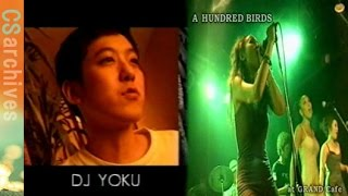 【A Hundred Birds】 DJ YOKU feat.TeN  @ GRAND Cafe 1999