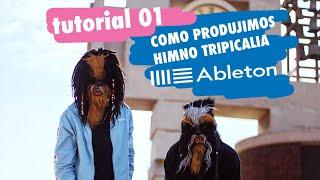 """Como Produjimos """"Himno Tripicalia"""" en Ableton Live"""