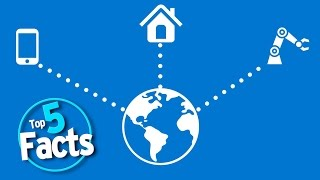 Internet of Things - Top 5 Facts about the Internet of Things