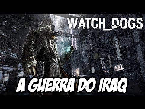 Watch Dogs #25 - A Guerra do Iraq