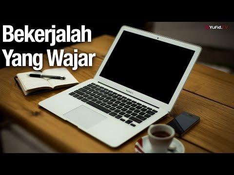 Bekerjalah Yang Wajar  - Ustadz Abdullah Zaen, Lc., MA