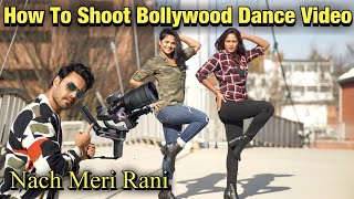 How To Shoot Bollywood Dance Video Nach Meri Rani Making Rohan Virdi Nora Fatehi