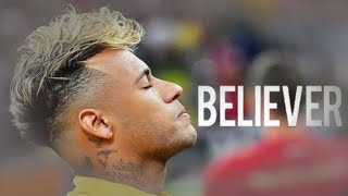Download Neymar - Believer Imagine Dragons - Skills And Goals - Believer version Mp3 and Videos