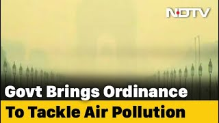 Centre Brings New Law By Ordinance To Tackle Air Pollution In Delhi-NCR