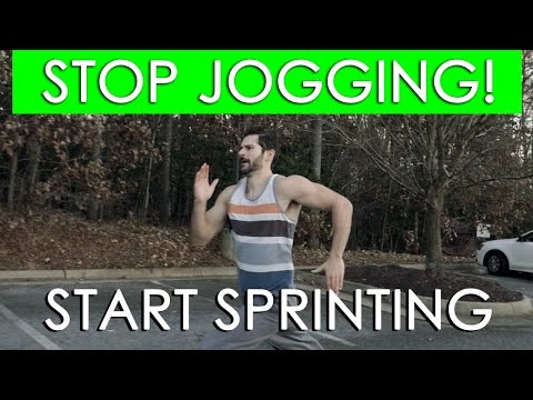 Stop Jogging and Start Sprinting! - How to Sprint and Why it