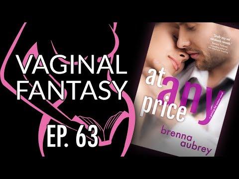 Vaginal Fantasy #63: At Any Price