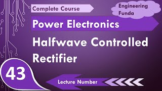 Halfwave Controlled Rectifier with R, R-L & Freewheeling Diode in Power Electronics by Engineering F