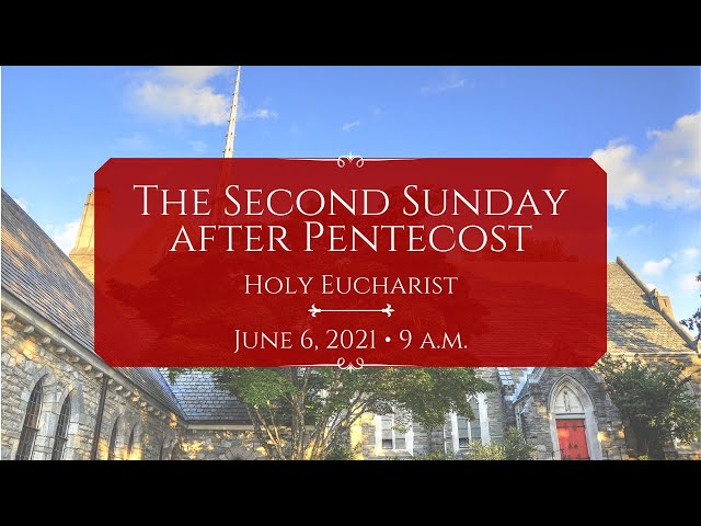 6/6/21: 9 a.m.   The Second Sunday after Pentecost at Saint Paul's Episcopal Church, Chestnut Hill