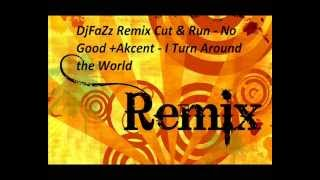 DjFaZz Remix Cut & Run - No Good +Akcent - I Turn Around the World