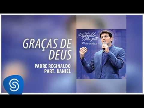 Padre Reginaldo Manzotti e Daniel - Graças de Deus (Álbum Entre Amigos) [Áudio Oficial]