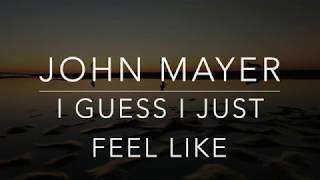 John Mayer I Guess I Just Feel Like