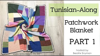 Patchwork Blanket Tunisian-Along (TAL) - Part 1 (Btrix Dsigns)
