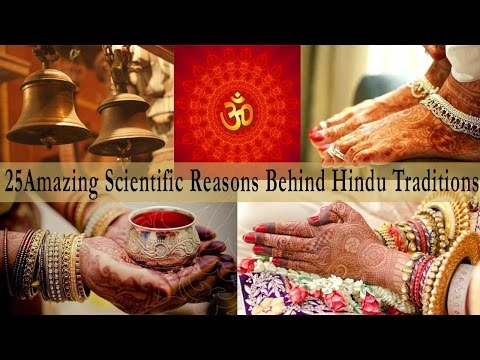 25 Amazing Scientific Reasons Behind Indian Traditions &  Cu