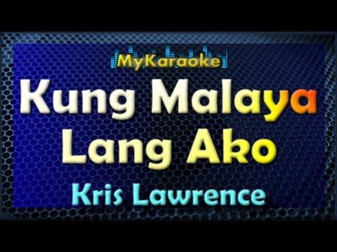 KUNG MALAYA LANG AKO - KARAOKE in the style of KRIS LAWRENCE