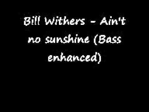 Bill Withers  Aint No Sunshine Bass Enhanced