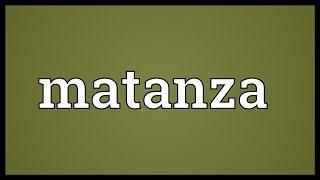 Matanza Meaning