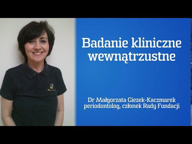 PROFILAKTYKA: Dr Małgorzata Giezek-Kaczmarek - Badanie kliniczne wewnątrzustne.