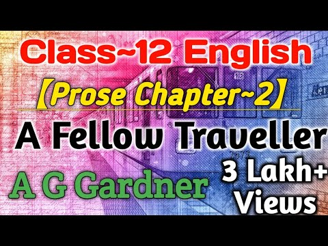 Class 12 English Prose Chapter 2 | A Fellow Traveller  | A G