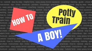 HOW TO POTTY TRAiN A BOY