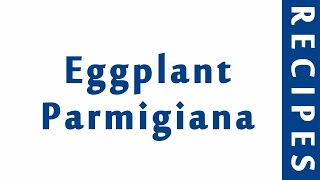 Eggplant Parmigiana ITALIAN FOOD RECIPES   EASY TO LEARN   RECIPES LIBRARY