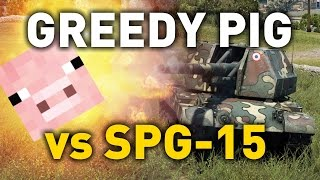 World of Tanks || Greedy Pig vs SPG-15