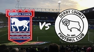 Ipswich Town vs Derby County 30th December 2017 (MATCH DAY VLOG)