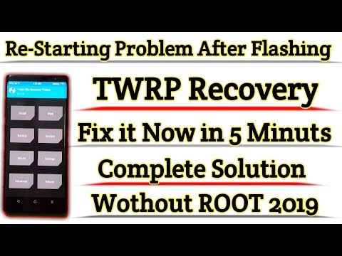 How To Solve Re-Starting Problem After Flashing TWRP