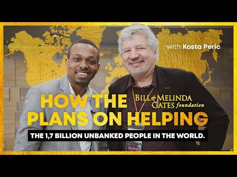 Bill Gates Foundations wants to help the 1.7 Billion unbanked individuals in the World