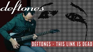 DEFTONES - This Link is Dead (Guitar Cover)